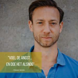 Frank Boon - Motivatie quotes - Voel de angst